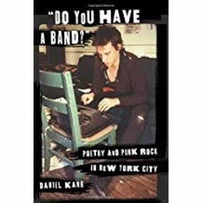 Daniel Kane - Do You Have a Band?: Poetry and Punk Rock in New York City