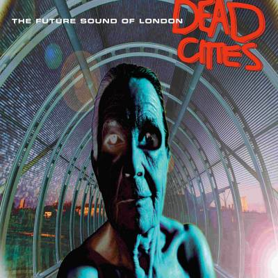 The Future Sound Of London - Dead Cities
