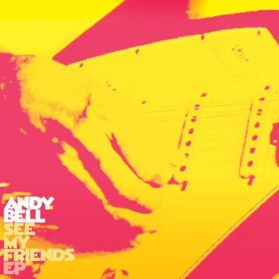 Andy Bell - See My Friends EP