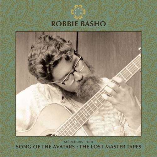 Robbie Basho - Selections From Song Of The Avatars: The Lost Master Tapes